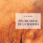 21 DE MARZO, DÍA MUNDIAL DE LA MADERA